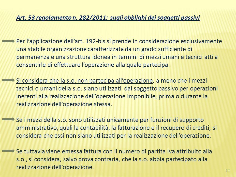 19 Art. 53 regolamento n. 282/2011: sugli obblighi dei soggetti passivi Per lapplicazione dellart. 192-bis si prende in considerazione esclusivamente