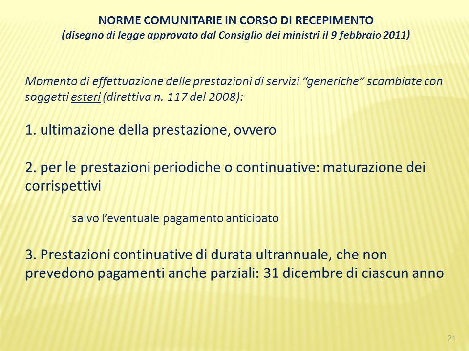 21 NORME COMUNITARIE IN CORSO DI RECEPIMENTO (disegno di legge approvato dal Consiglio dei ministri il 9 febbraio 2011) Momento di effettuazione delle