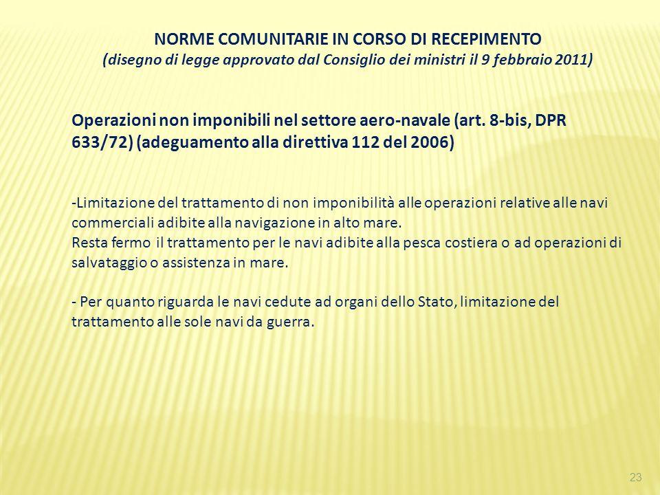 23 NORME COMUNITARIE IN CORSO DI RECEPIMENTO (disegno di legge approvato dal Consiglio dei ministri il 9 febbraio 2011) Operazioni non imponibili nel