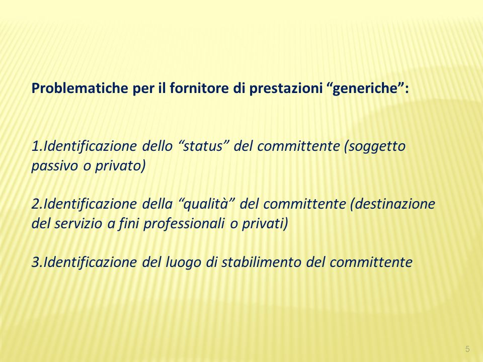 5 Problematiche per il fornitore di prestazioni generiche: 1.Identificazione dello status del committente (soggetto passivo o privato) 2.Identificazio