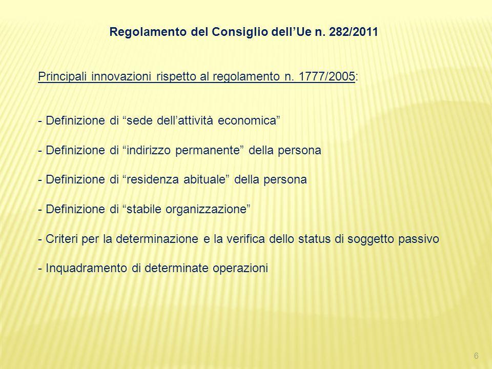 6 Regolamento del Consiglio dellUe n. 282/2011 Principali innovazioni rispetto al regolamento n. 1777/2005: - Definizione di sede dellattività economi