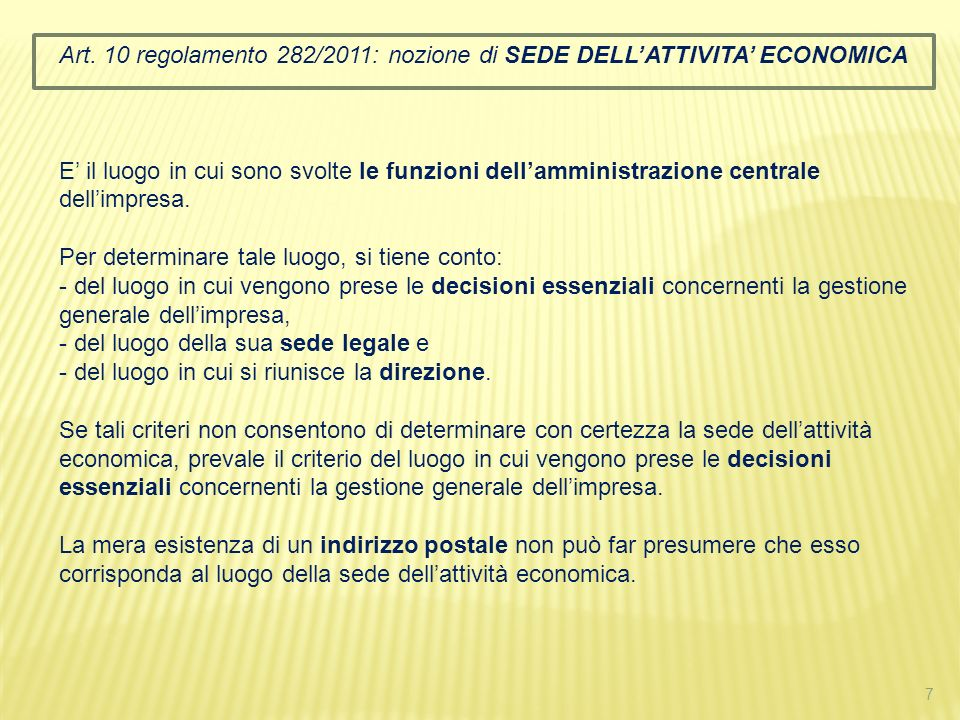 7 Art. 10 regolamento 282/2011: nozione di SEDE DELLATTIVITA ECONOMICA E il luogo in cui sono svolte le funzioni dellamministrazione centrale dellimpr