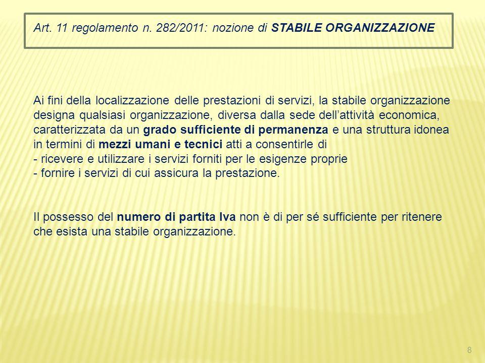 8 Art. 11 regolamento n. 282/2011: nozione di STABILE ORGANIZZAZIONE Ai fini della localizzazione delle prestazioni di servizi, la stabile organizzazi