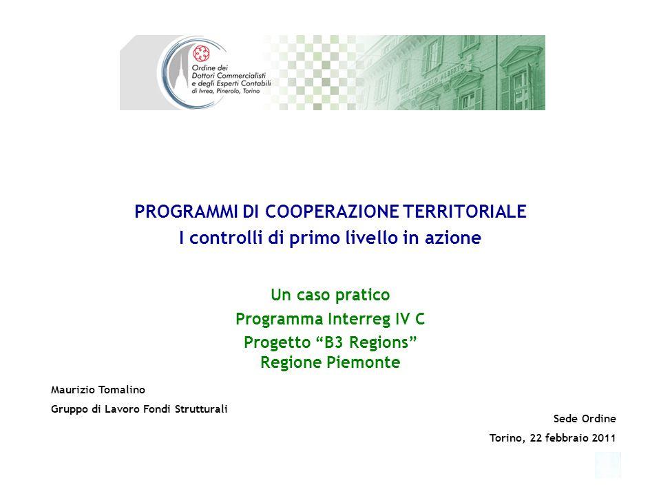 PROGRAMMI DI COOPERAZIONE TERRITORIALE I controlli di primo livello in azione Un caso pratico Programma Interreg IV C Progetto B3 Regions Regione Piem