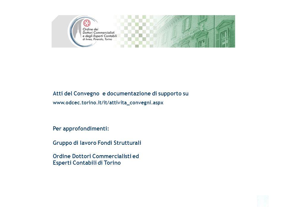 32 Gruppo di lavoro Fondi Strutturali Ordine Dottori Commercialisti ed Esperti Contabili di Torino Atti del Convegno e documentazione di supporto su www.odcec.torino.it/it/attivita_convegni.aspx Per approfondimenti: