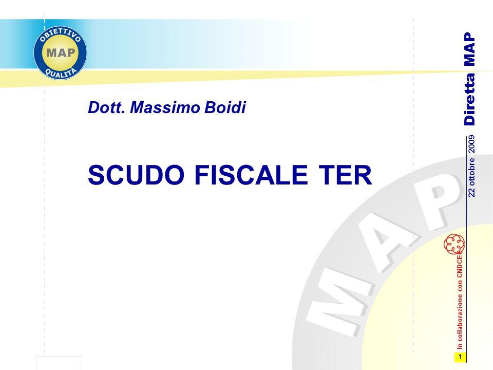 1 22 ottobre 2009 Diretta MAP In collaborazione con CNDCEC SCUDO FISCALE TER Dott. Massimo Boidi