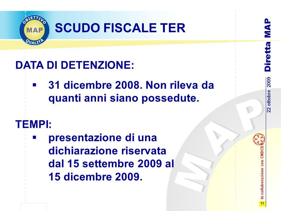 11 22 ottobre 2009 Diretta MAP In collaborazione con CNDCEC SCUDO FISCALE TER DATA DI DETENZIONE: 31 dicembre 2008.