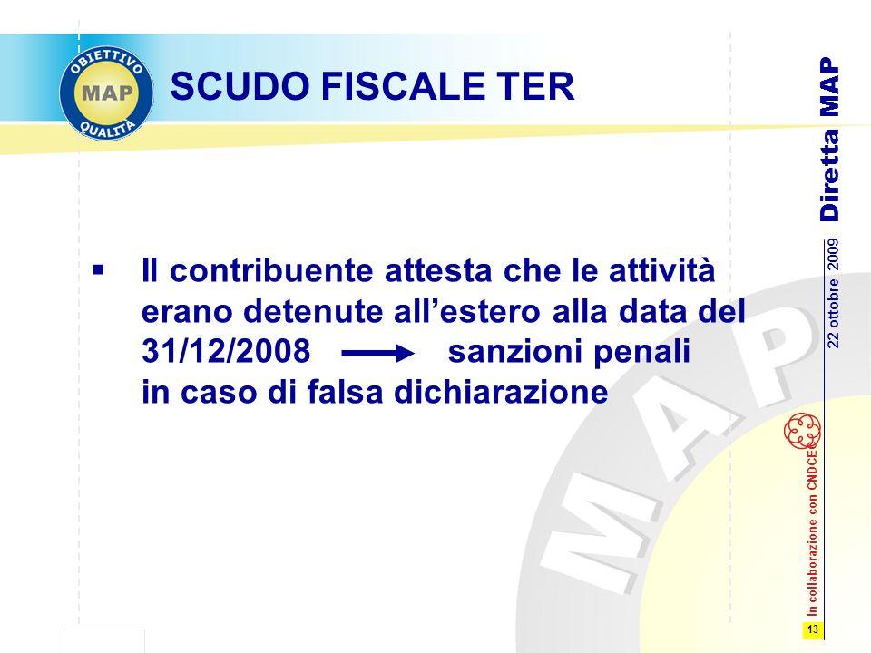 13 22 ottobre 2009 Diretta MAP In collaborazione con CNDCEC SCUDO FISCALE TER Il contribuente attesta che le attività erano detenute allestero alla data del 31/12/2008 sanzioni penali in caso di falsa dichiarazione