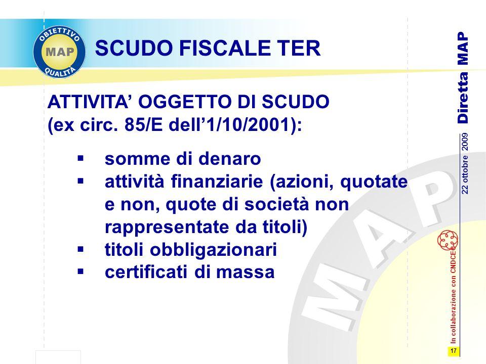 17 22 ottobre 2009 Diretta MAP In collaborazione con CNDCEC SCUDO FISCALE TER ATTIVITA OGGETTO DI SCUDO (ex circ.