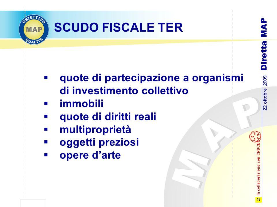 18 22 ottobre 2009 Diretta MAP In collaborazione con CNDCEC SCUDO FISCALE TER quote di partecipazione a organismi di investimento collettivo immobili quote di diritti reali multiproprietà oggetti preziosi opere darte