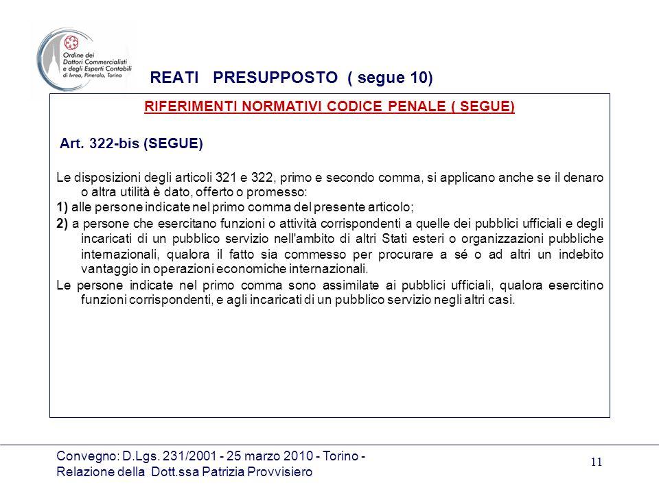 Convegno: D.Lgs. 231/2001 - 25 marzo 2010 - Torino - Relazione della Dott.ssa Patrizia Provvisiero 11 REATI PRESUPPOSTO ( segue 10) Art. 322-bis (SEGU