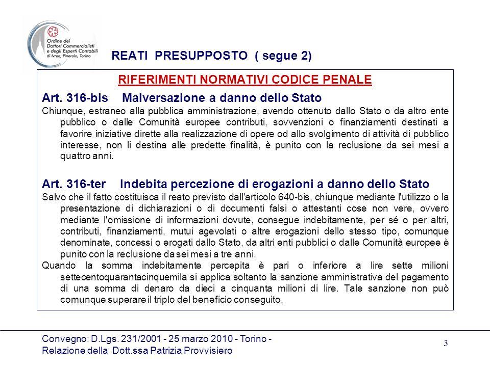 Convegno: D.Lgs. 231/2001 - 25 marzo 2010 - Torino - Relazione della Dott.ssa Patrizia Provvisiero 3 REATI PRESUPPOSTO ( segue 2) RIFERIMENTI NORMATIV