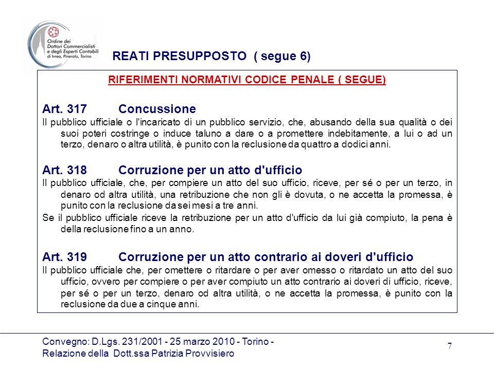 Convegno: D.Lgs. 231/2001 - 25 marzo 2010 - Torino - Relazione della Dott.ssa Patrizia Provvisiero 7 REATI PRESUPPOSTO ( segue 6) Art. 317 Concussione