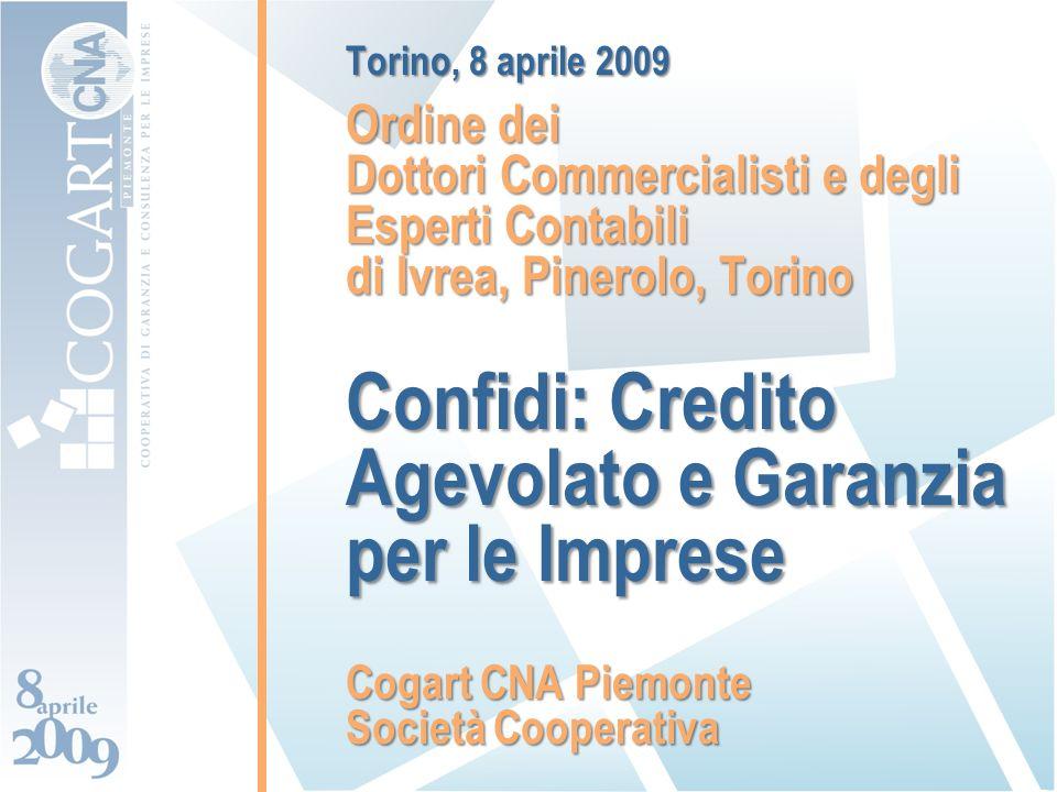 Torino, 8 aprile 2009 Ordine dei Dottori Commercialisti e degli Esperti Contabili di Ivrea, Pinerolo, Torino Confidi: Credito Agevolato e Garanzia per le Imprese Cogart CNA Piemonte Società Cooperativa