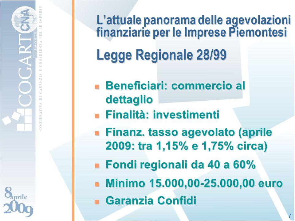 Lattuale panorama delle agevolazioni finanziarie per le Imprese Piemontesi Beneficiari: commercio al dettaglio Beneficiari: commercio al dettaglio 7 Finalità: investimenti Finalità: investimenti Fondi regionali da 40 a 60% Fondi regionali da 40 a 60% Finanz.