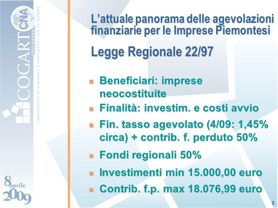 Lattuale panorama delle agevolazioni finanziarie per le Imprese Piemontesi Beneficiari: imprese neocostituite Beneficiari: imprese neocostituite 8 Finalità: investim.