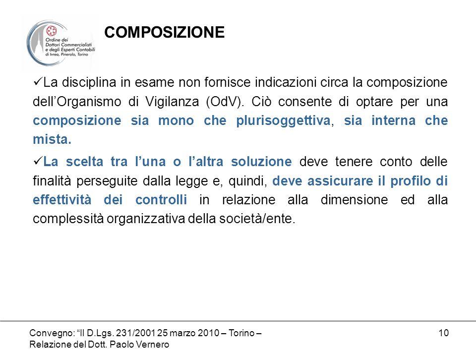 Convegno: Il D.Lgs. 231/2001 25 marzo 2010 – Torino – Relazione del Dott. Paolo Vernero 10 La disciplina in esame non fornisce indicazioni circa la co