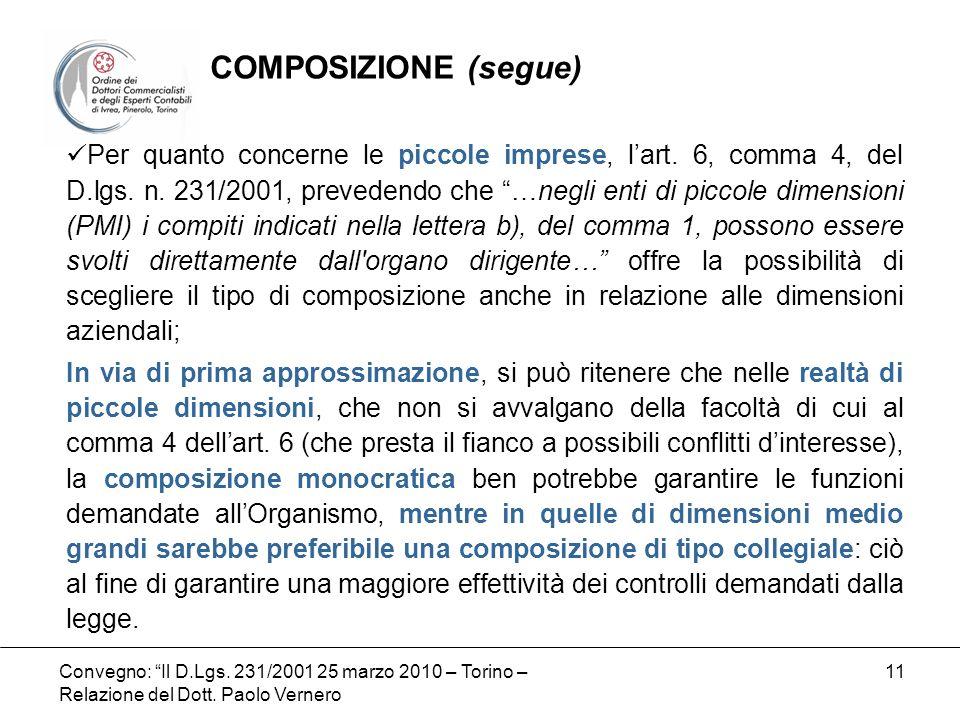 Convegno: Il D.Lgs. 231/2001 25 marzo 2010 – Torino – Relazione del Dott. Paolo Vernero 11 Per quanto concerne le piccole imprese, lart. 6, comma 4, d