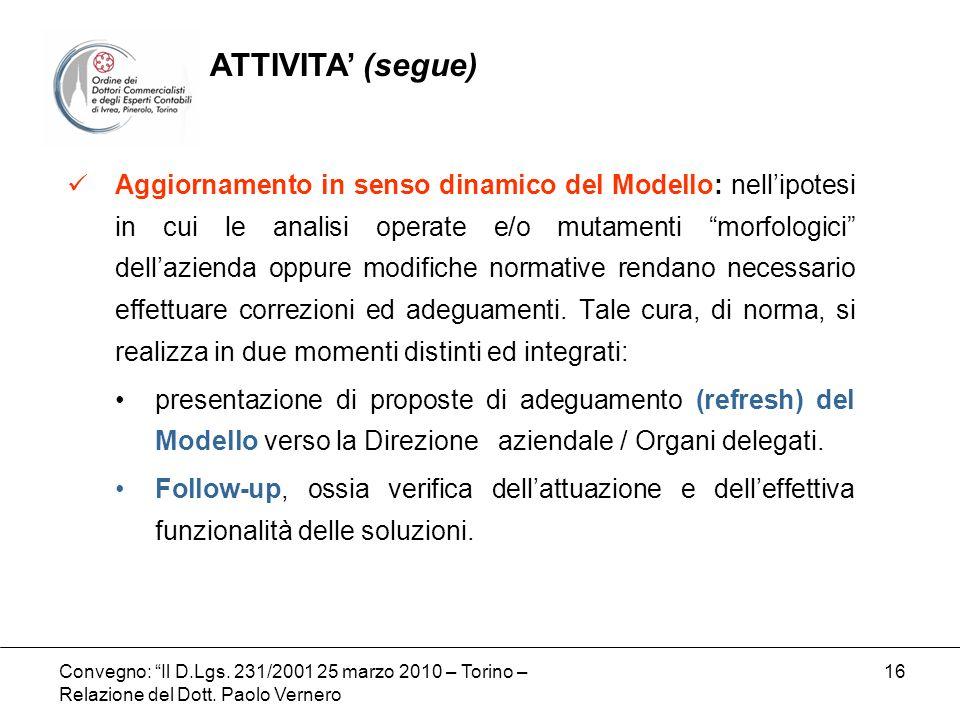 Convegno: Il D.Lgs. 231/2001 25 marzo 2010 – Torino – Relazione del Dott. Paolo Vernero 16 Aggiornamento in senso dinamico del Modello: nellipotesi in