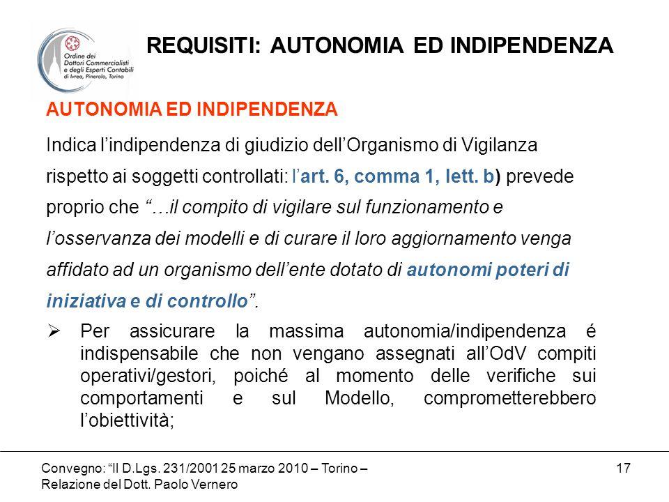 Convegno: Il D.Lgs. 231/2001 25 marzo 2010 – Torino – Relazione del Dott. Paolo Vernero 17 AUTONOMIA ED INDIPENDENZA Indica lindipendenza di giudizio