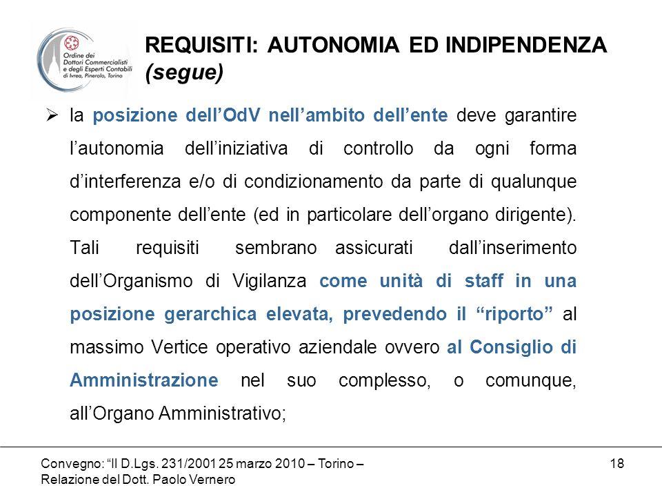 Convegno: Il D.Lgs. 231/2001 25 marzo 2010 – Torino – Relazione del Dott. Paolo Vernero 18 la posizione dellOdV nellambito dellente deve garantire lau