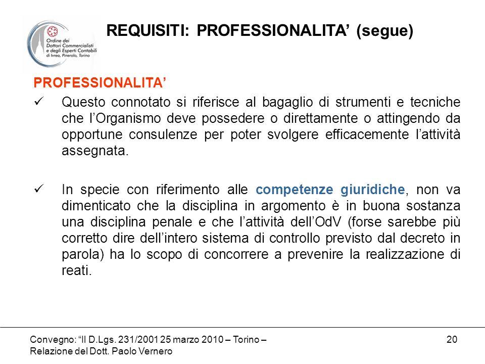 Convegno: Il D.Lgs. 231/2001 25 marzo 2010 – Torino – Relazione del Dott. Paolo Vernero 20 PROFESSIONALITA Questo connotato si riferisce al bagaglio d