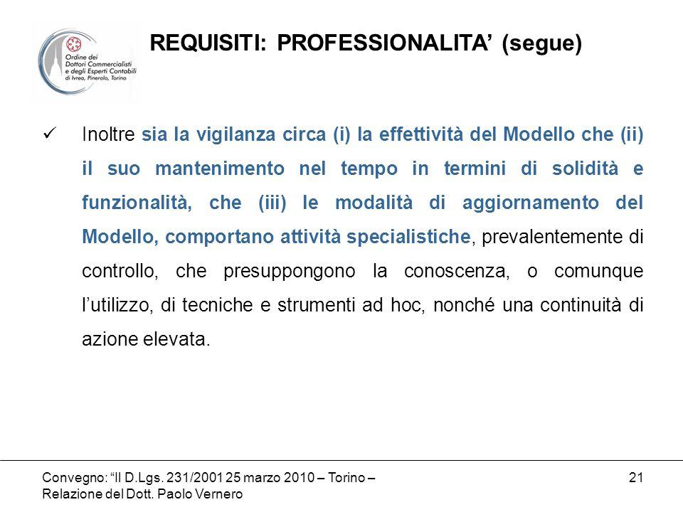 Convegno: Il D.Lgs. 231/2001 25 marzo 2010 – Torino – Relazione del Dott. Paolo Vernero 21 Inoltre sia la vigilanza circa (i) la effettività del Model