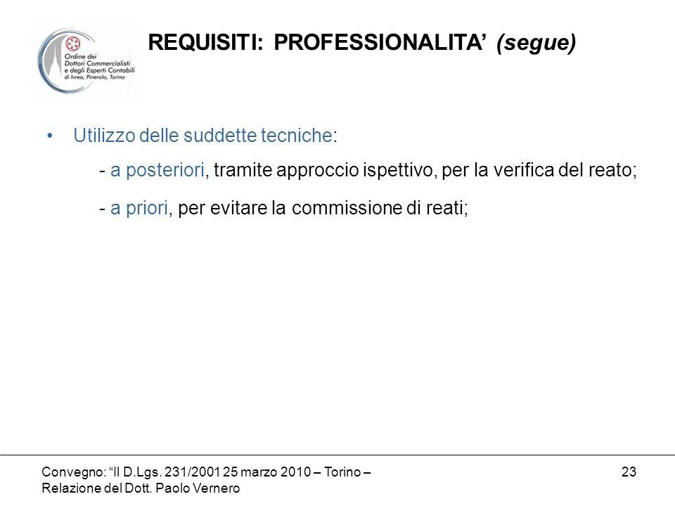 Convegno: Il D.Lgs. 231/2001 25 marzo 2010 – Torino – Relazione del Dott. Paolo Vernero 23 Utilizzo delle suddette tecniche: - a posteriori, tramite a