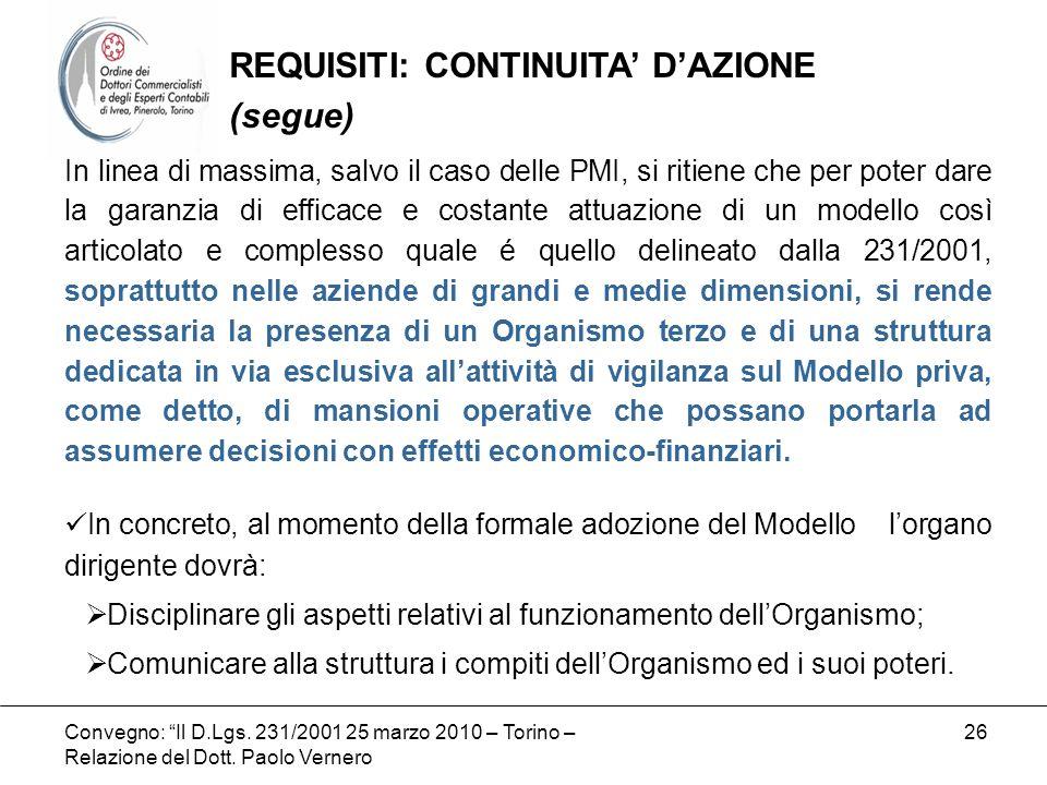 Convegno: Il D.Lgs. 231/2001 25 marzo 2010 – Torino – Relazione del Dott. Paolo Vernero 26 In linea di massima, salvo il caso delle PMI, si ritiene ch