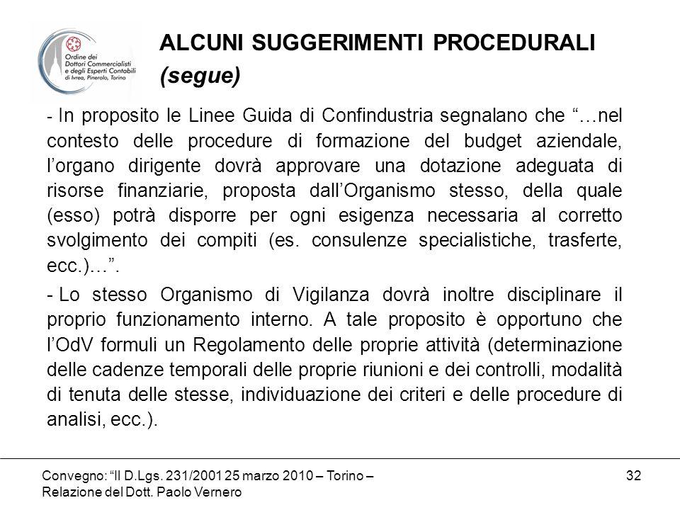 Convegno: Il D.Lgs. 231/2001 25 marzo 2010 – Torino – Relazione del Dott. Paolo Vernero 32 - In proposito le Linee Guida di Confindustria segnalano ch