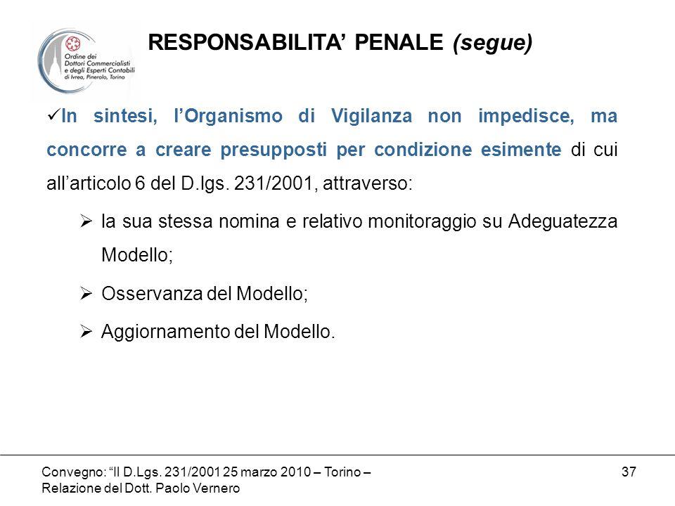 Convegno: Il D.Lgs. 231/2001 25 marzo 2010 – Torino – Relazione del Dott. Paolo Vernero 37 In sintesi, lOrganismo di Vigilanza non impedisce, ma conco