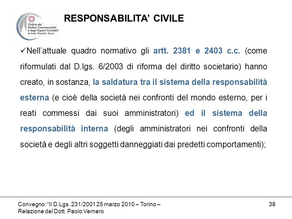 Convegno: Il D.Lgs. 231/2001 25 marzo 2010 – Torino – Relazione del Dott. Paolo Vernero 38 Nellattuale quadro normativo gli artt. 2381 e 2403 c.c. (co