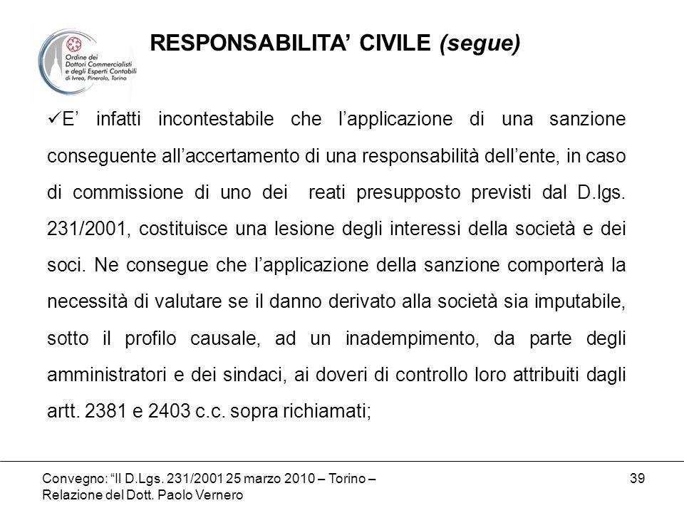 Convegno: Il D.Lgs. 231/2001 25 marzo 2010 – Torino – Relazione del Dott. Paolo Vernero 39 E infatti incontestabile che lapplicazione di una sanzione