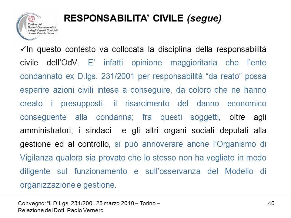Convegno: Il D.Lgs. 231/2001 25 marzo 2010 – Torino – Relazione del Dott. Paolo Vernero 40 In questo contesto va collocata la disciplina della respons