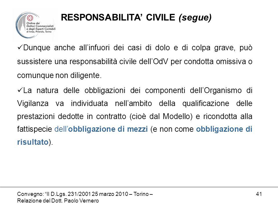 Convegno: Il D.Lgs. 231/2001 25 marzo 2010 – Torino – Relazione del Dott. Paolo Vernero 41 Dunque anche allinfuori dei casi di dolo e di colpa grave,