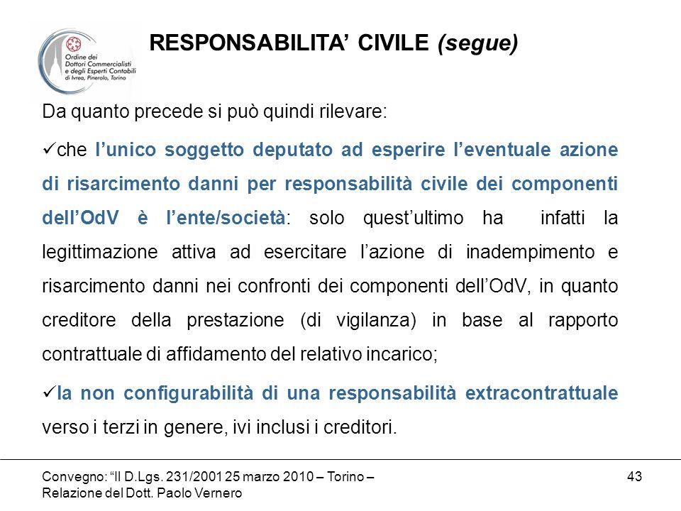 Convegno: Il D.Lgs. 231/2001 25 marzo 2010 – Torino – Relazione del Dott. Paolo Vernero 43 Da quanto precede si può quindi rilevare: che lunico sogget