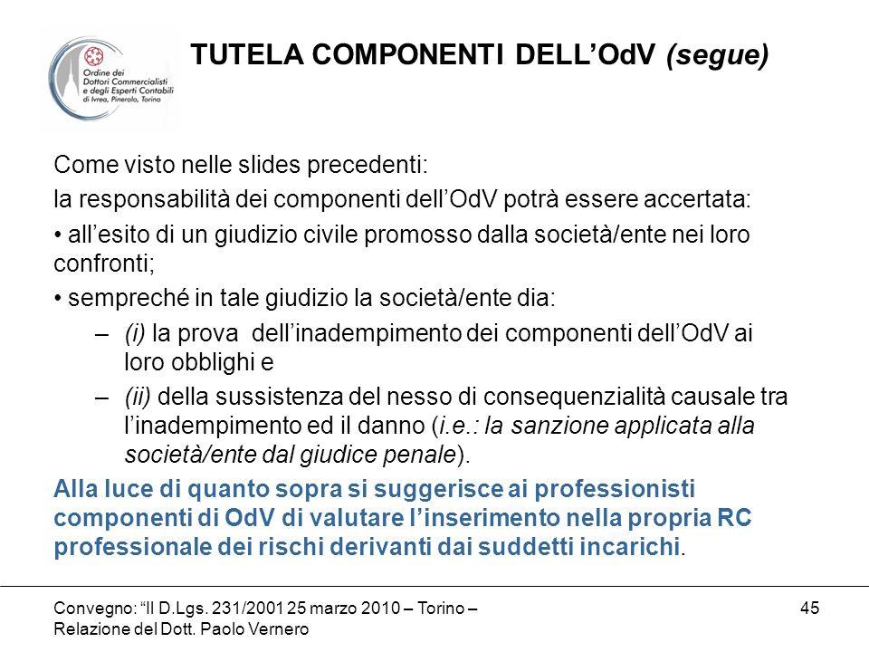 Convegno: Il D.Lgs. 231/2001 25 marzo 2010 – Torino – Relazione del Dott. Paolo Vernero 45 Come visto nelle slides precedenti: la responsabilità dei c
