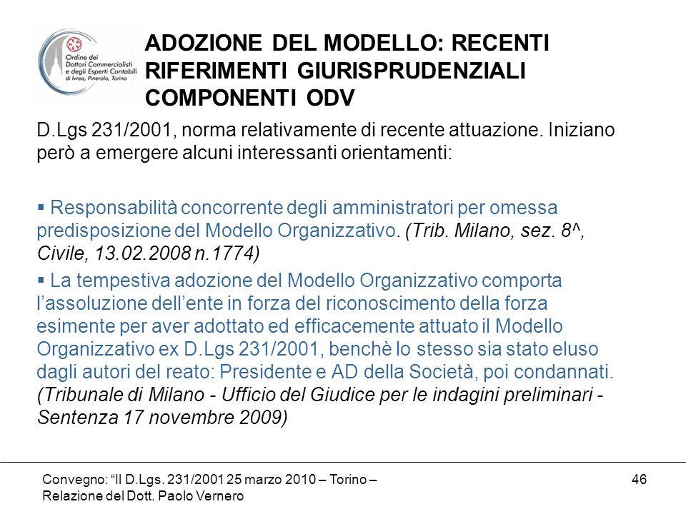 Convegno: Il D.Lgs. 231/2001 25 marzo 2010 – Torino – Relazione del Dott. Paolo Vernero 46 D.Lgs 231/2001, norma relativamente di recente attuazione.