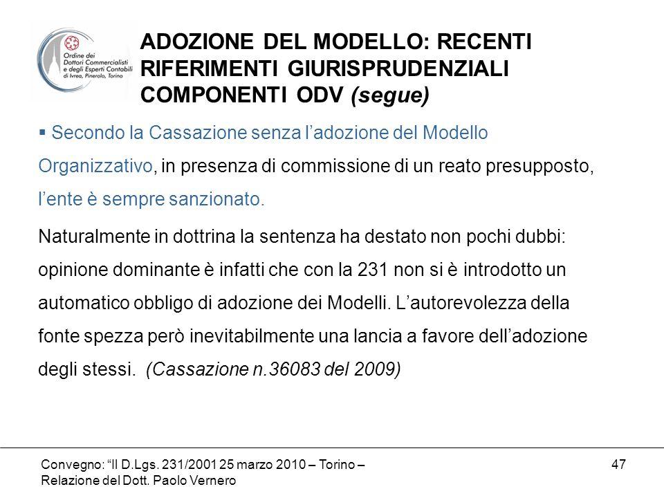 Convegno: Il D.Lgs. 231/2001 25 marzo 2010 – Torino – Relazione del Dott. Paolo Vernero 47 Secondo la Cassazione senza ladozione del Modello Organizza