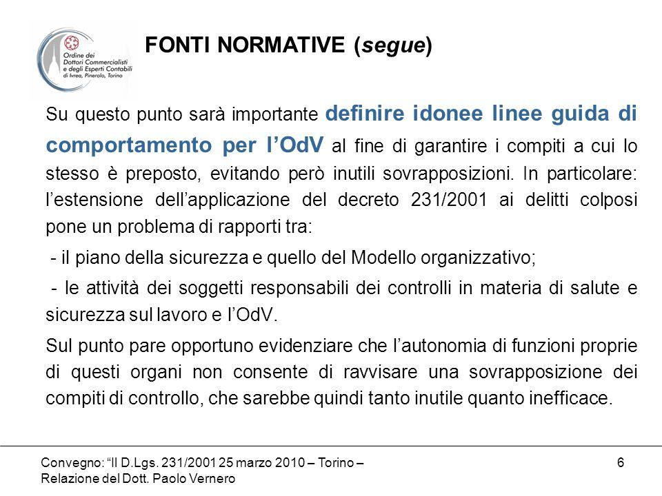 Convegno: Il D.Lgs. 231/2001 25 marzo 2010 – Torino – Relazione del Dott. Paolo Vernero 6 Su questo punto sarà importante definire idonee linee guida