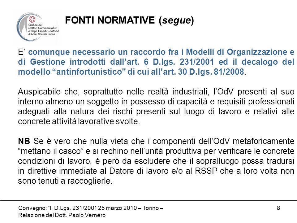 Convegno: Il D.Lgs. 231/2001 25 marzo 2010 – Torino – Relazione del Dott. Paolo Vernero 8 E comunque necessario un raccordo fra i Modelli di Organizza