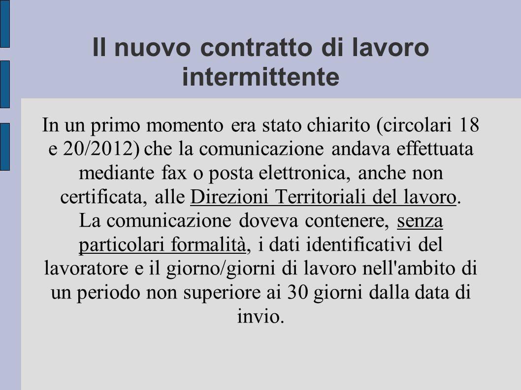 Il nuovo contratto di lavoro intermittente In un primo momento era stato chiarito (circolari 18 e 20/2012) che la comunicazione andava effettuata mediante fax o posta elettronica, anche non certificata, alle Direzioni Territoriali del lavoro.