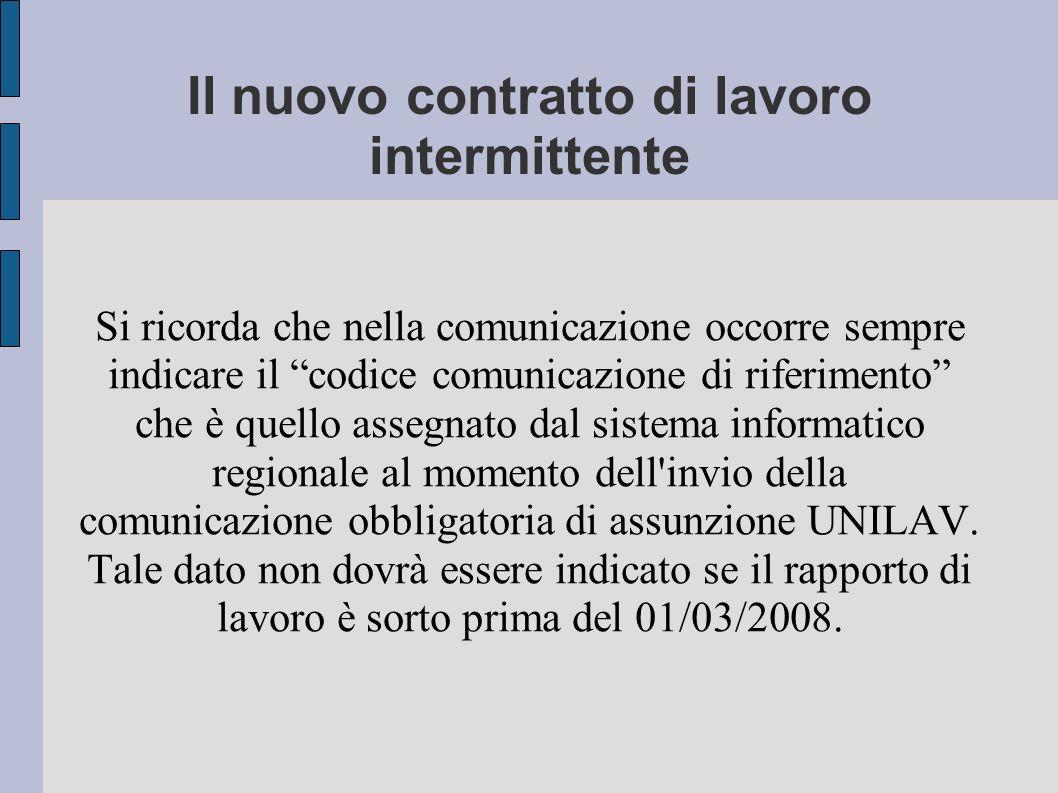 Il nuovo contratto di lavoro intermittente Si ricorda che nella comunicazione occorre sempre indicare il codice comunicazione di riferimento che è quello assegnato dal sistema informatico regionale al momento dell invio della comunicazione obbligatoria di assunzione UNILAV.
