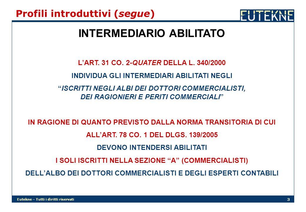 Eutekne – Tutti i diritti riservati 3 Profili introduttivi (segue) INTERMEDIARIO ABILITATO LART. 31 CO. 2-QUATER DELLA L. 340/2000 INDIVIDUA GLI INTER