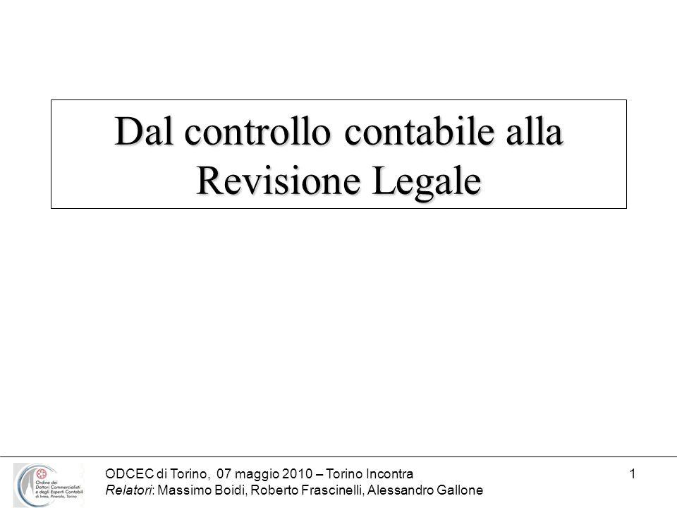 ODCEC di Torino, 07 maggio 2010 – Torino Incontra Relatori: Massimo Boidi, Roberto Frascinelli, Alessandro Gallone 12 OBIETTIVI E PRINCIPI GENERALI DELLA REVISIONE LEGALE DEL BILANCIO INDIPENDENZA ED OBIETTIVITÀ (art.10) Lindipendenza consiste nellinsussistenza di situazioni di incompatibilità ai sensi di legge o di regolamento.