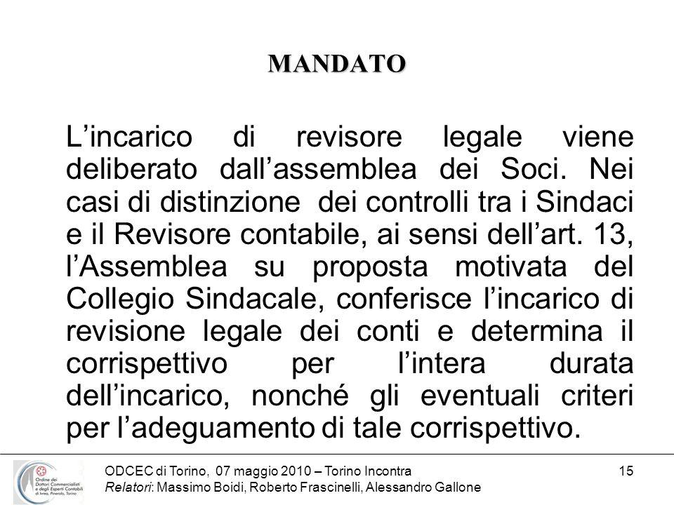 ODCEC di Torino, 07 maggio 2010 – Torino Incontra Relatori: Massimo Boidi, Roberto Frascinelli, Alessandro Gallone 15 MANDATO Lincarico di revisore le