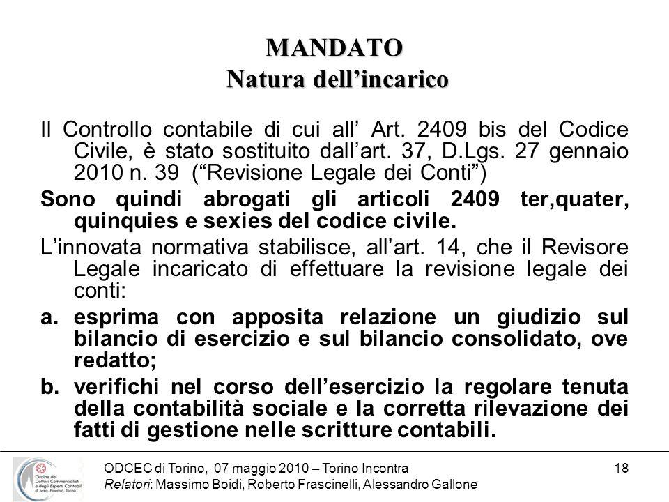 ODCEC di Torino, 07 maggio 2010 – Torino Incontra Relatori: Massimo Boidi, Roberto Frascinelli, Alessandro Gallone 18 MANDATO Natura dellincarico Il C