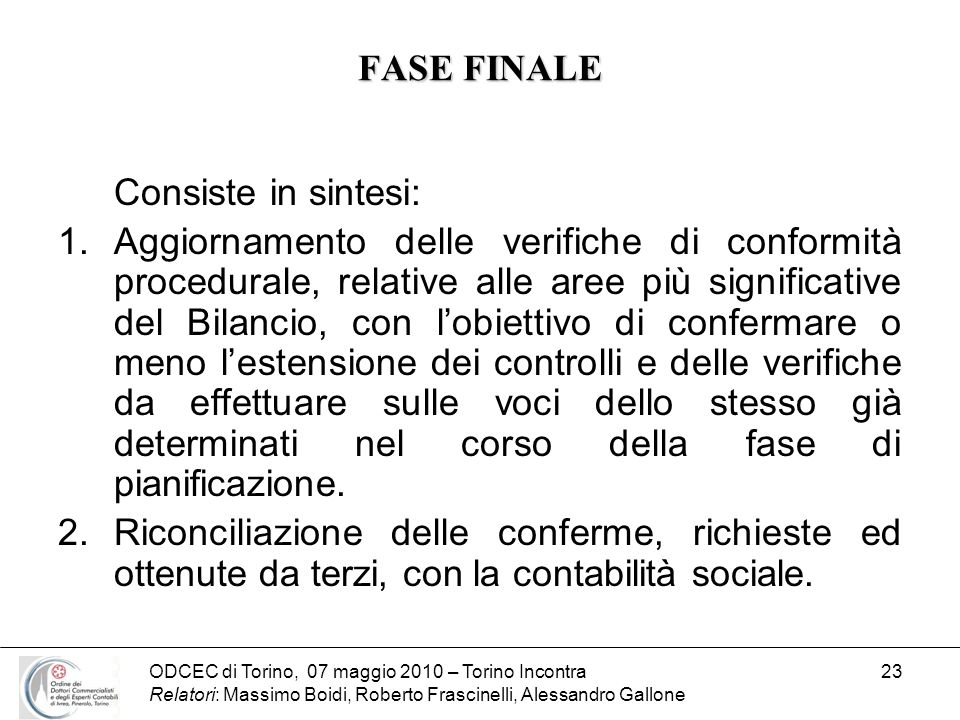 ODCEC di Torino, 07 maggio 2010 – Torino Incontra Relatori: Massimo Boidi, Roberto Frascinelli, Alessandro Gallone 23 FASE FINALE Consiste in sintesi: