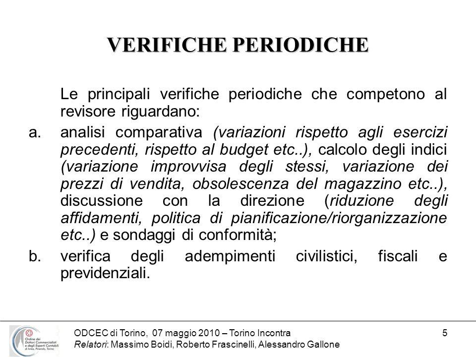 ODCEC di Torino, 07 maggio 2010 – Torino Incontra Relatori: Massimo Boidi, Roberto Frascinelli, Alessandro Gallone 56 LE PROCEDURE DI ANALISI COMPARATIVA Procedura di analisi comparativa è l analisi degli indici e dellandamento dei dati finanziari, patrimoniali ed economici significativi.