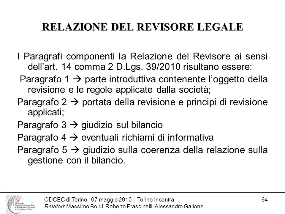 ODCEC di Torino, 07 maggio 2010 – Torino Incontra Relatori: Massimo Boidi, Roberto Frascinelli, Alessandro Gallone 64 RELAZIONE DEL REVISORE LEGALE I